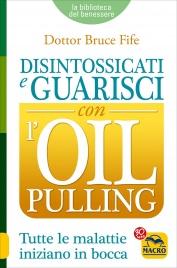 DISINTOSSICATI E GUARISCI CON L'OIL PULLING Tutte le malattie iniziano in bocca di Bruce Fife