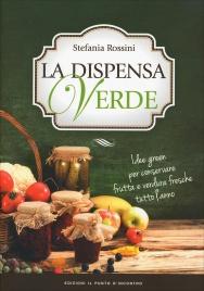 LA DISPENSA VERDE Idee green per conservare frutta e verdura fresche tutto l'anno di Stefania Rossini