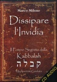 DISSIPARE L'INVIDIA Il potere segreto della Kabbalah di Marco Milone