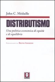 DISTRIBUTISMO Una politica economica di equità e di equilibrio di John C. Médaille