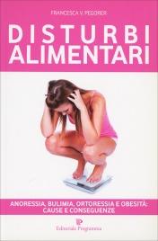 DISTURBI ALIMENTARI Anoressia, bulimia, ortoressia e obesità. Cause e conseguenze di Francesca V. Pegorer