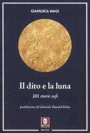 IL DITO E LA LUNA Insegnamenti dei mistici dell'Islam di Gianluca Magi