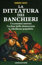 LA DITTATURA DEI BANCHIERI L'economia usuraia, l'eclissi della democrazia, la ribellione populista di Emidio Novi