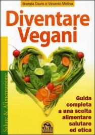 DIVENTARE VEGANI Guida completa a una scelta alimentare salutare ed etica di Brenda Davis, Vesanto Melina