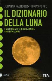 IL DIZIONARIO DELLA LUNA - 2016 Per vivere in armonia con la natura seguendo i ritmi lunari - Nuova edizione di Johanna Paungger - Thomas Poppe