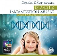 DNA 432 HZ INCANTATION MUSIC Musiche per il benessere psicofisico di Capitanata, Alberto Grollo