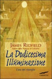 LA DODICESIMA ILLUMINAZIONE L'ora del risveglio di James Redfield