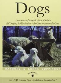 DOGS (CON DVD INCLUSO) Una nuova sorprendente chiave di lettura dell'origine, dell'evoluzione e del comportamento del cane di Raymond Coppinger, Lorna Coppinger