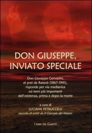 DON GIUSEPPE, INVIATO SPECIALE Don Giuseppe Gervasini, el pret de Ratanà (1867-1941) risponde per via medianica sui temi più importanti dell'esistenza, prima e dopo la morte di Luciana Petruccelli