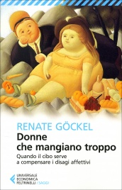 DONNE CHE MANGIANO TROPPO Quando il cibo serve a compensare i disagi affettivi di Renate Gockel