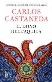 IL DONO DELL'AQUILA Liberare la mente per scoprire se stessi di Carlos Castaneda