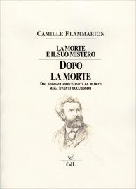 DOPO LA MORTE - LA MORTE E IL SUO MISTERO VOL. 3 Dai segnali precedenti la morte agli eventi successivi di Camille Flammarion