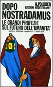 DOPO NOSTRADAMUS LE GRANDI PROFEZIE SUL FUTURO DELL'UMANITà Nuova edizione riveduta e ampliata di Amadeus Voldben
