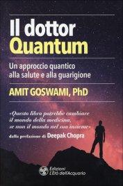 IL DOTTOR QUANTUM Un approccio quantico alla salute e alla guarigione di Amit Goswami