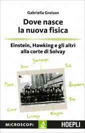 DOVE NASCE LA NUOVA FISICA Einstein, Hawking e gli altri alla corte di Solvay di Gabriella Greison
