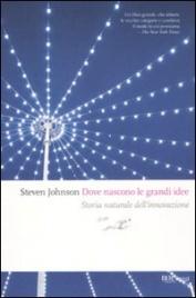 DOVE NASCONO LE GRANDI IDEE Storia naturale dell'innovazione di Steven Johnson