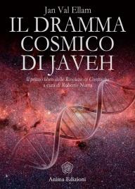 IL DRAMMA COSMICO DI JAVEH Il primo libro delle Rivelazioni Cosmiche a cura di Roberto Numa di Jan Val Ellam