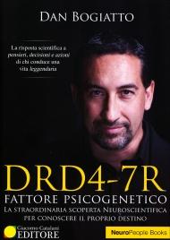 DRD4-7R - FATTORE PSICOGENETICO La straordinaria scoperta neuroscientifica per conoscere il proprio destino. La risposta scientifica a pensieri, decisioni e azioni di chi conduce una vita leggendaria di Koan Bogiatto