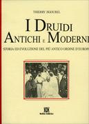 I DRUIDI ANTICHI E MODERNI Storia ed evoluzione del più antico Ordine d'Europa di Thierry Jigourel
