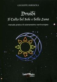 DRUIDI. IL CULTO DEL SOLE E DELLA LUNA Manuale pratico di sciamanesimo nord europeo di Giuseppe Mirisola