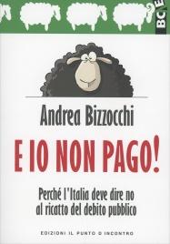 E IO NON PAGO! Perché l'Italia deve dire no al ricatto del debito pubblico di Andrea Bizzocchi