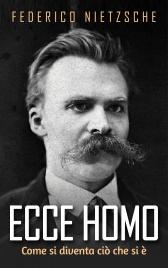 ECCE HOMO (EBOOK) Come si diventa ciò che si è di Friedrich Nietzsche