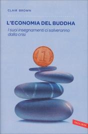 L'ECONOMIA DEL BUDDHA I suoi insegnamenti ci salveranno dalla crisi di Clair Brown