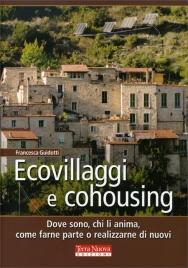 ECOVILLAGGI E COHOUSING Dove sono, chi li anima, come farne parte o realizzarne di nuovi di Francesca Guidotti