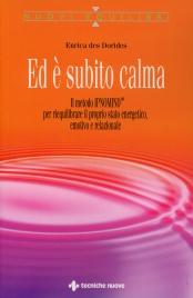 ED è SUBITO CALMA Il metodo IPNOMIND per riequilibrare il proprio stato energetico, emotivo e relazionale di Enrica Des Dorides