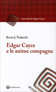 EDGAR CAYCE E LE ANIME COMPAGNE di Kevin Todeschi