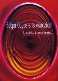 EDGAR CAYCE E LE VIBRAZIONI Lo spirito in movimento di Kevin Todeschi