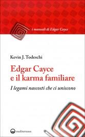 EDGAR CAYCE E IL KARMA FAMILIARE I legami nascosti che ci uniscono di Kevin Todeschi