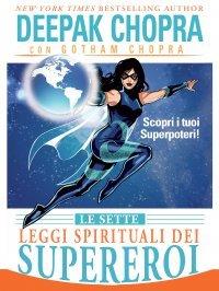 LE SETTE LEGGI SPIRITUALI DEI SUPEREROI (EBOOK) Scopri i tuoi superpoteri di Deepak Chopra, Gotham Chopra