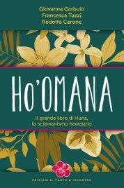 HO'OMANA (EBOOK) Il grande libro di Huna, lo sciamanismo hawaiano di Giovanna Garbuio, Francesca Tuzzi, Rodolfo Carone