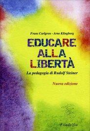 EDUCARE ALLA LIBERTà La pedagogia di Rudolf Steiner di Frans Carlgren
