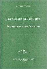 EDUCAZIONE DEL BAMBINO E PREPARAZIONE DEGLI EDUCATORI di Rudolf Steiner