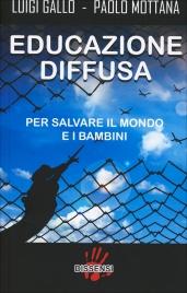 EDUCAZIONE DIFFUSA Per salvare il mondo e i bambini di Luigi Gallo, Paolo Mottana