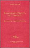 EDUCAZIONE PRATICA DEL PENSIERO Filosofia e Antroposofia - Nuova edizione di Rudolf Steiner