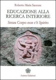 EDUCAZIONE ALLA RICERCA INTERIORE Senza Corpo non c'è Spirito di Roberto Maria Sassone