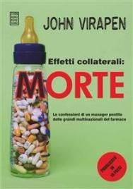 EFFETTI COLLATERALI: MORTE (EBOOK) Le confessioni di un manager pentito delle grandi multinazionali del farmaco di John Virapen