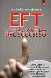 EFT - L'ULTIMA FRONTIERA DEL SUCCESSO Come usare le tecniche di liberazione emozionale per superare ogni ostacolo e far decollare i tuoi risultati di Jack Canfield, Pamela Bruner