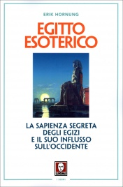 EGITTO ESOTERICO La sapienza segreta degli Egizi e il suo influsso sull'Occidente di Erik Hornung