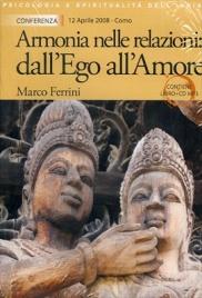 ARMONIA NELLE RELAZIONI: DALL'EGO ALL'AMORE - CD MP3 CON LIBRETTO Conferenza 12 Aprile 2008 - Mp3 di Marco Ferrini