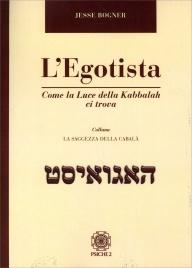 L'EGOTISTA Come la luce della Kabbalah ci trova di Jesse Bogner