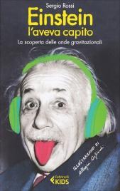 EINSTEIN L'AVEVA CAPITO La scoperta delle onde gravitazionali di Sergio Rossi