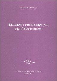 ELEMENTI FONDAMENTALI DELL'ESOTERISMO di Rudolf Steiner