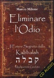 ELIMINARE L'ODIO Il potere segreto della Kabbalah di Marco Milone
