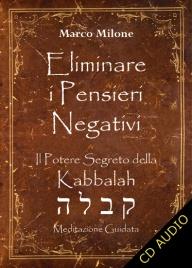 ELIMINARE I PENSIERI NEGATIVI Il potere segreto della Kabbalah di Marco Milone