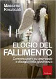 ELOGIO DEL FALLIMENTO Conversazioni su anoressie e disagio della giovinezza di Massimo Recalcati