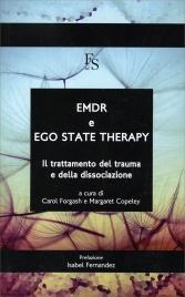 EMDR E EGO STATE THERAPY Il trattamento del trauma e della dissociazione di Carol Forgash, Margaret Copeley